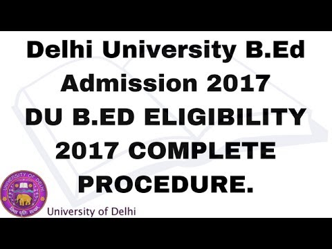 B.ed in Delhi | DU B.Ed admission 2017-18 | Eligible Candidates For Entrance Test, Admission Process