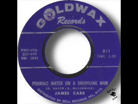 James Carr   Pouring Water On A Drowning Man