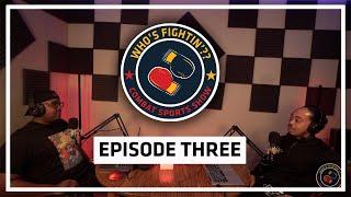 Episode 3 - Who's Fightin'??
