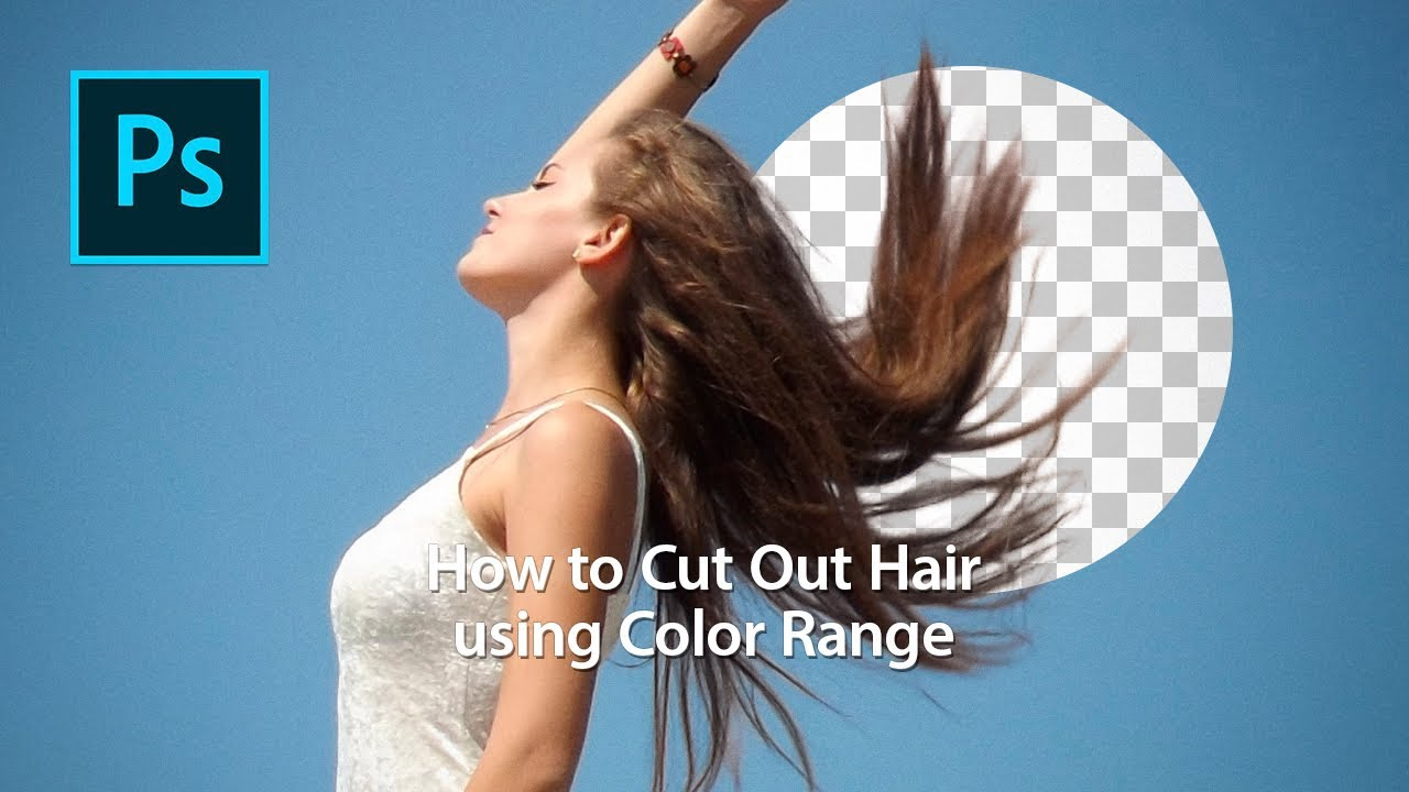 Photoshop Tutorial Of Cut Out Hair In The Color Range Youtube