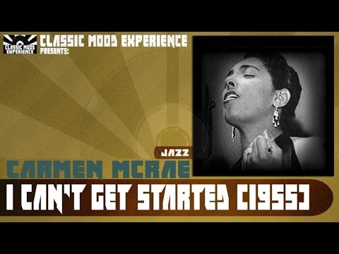 Carmen McRae - I Can't get Started (1955)