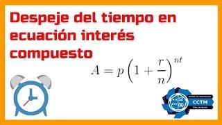 Despeje del tiempo en una ecuación exponencial (Interés compuesto muy básico)