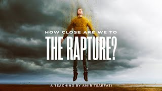 Amir Tsarfati: How Close Are We to the Rapture?