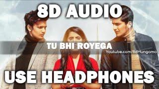 Tu Bhi Royega (8D Audio) - Bhavin, Sameeksha, Vishal   Jyotica Tangri   Sad Song 8D