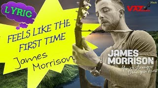 James Morrison - Feels Like the First Time (Lyrics)