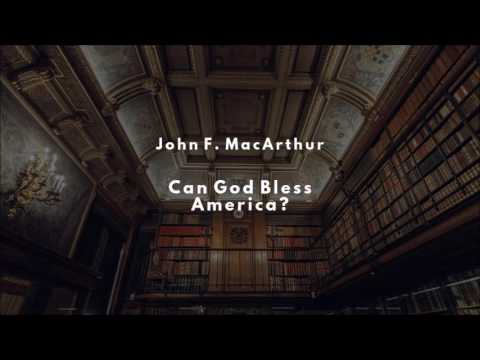John F. MacArthur - Can God Bless America?