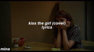 kiss the girl (abbey glover cover) - lyrics