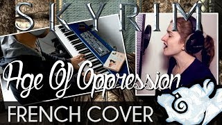 ♈ [French Cover] Age Of Oppression - Skyrim (feat. PianoKad)