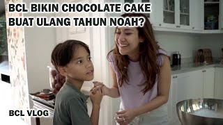 BCL Bikin Chocolate Cake Buat Ulang Tahun Noah!