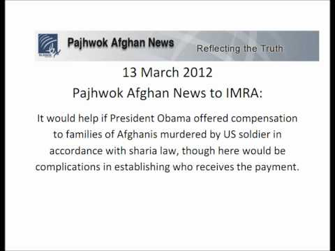 Pajhwok Afghan News to IMRA - President Obama - the murders - compensation by sharia law.wmv