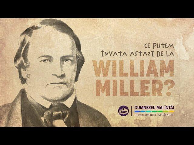 """31 iulie 2021 - """"William Miller L-a pus pe Dumnezeu mai întâi"""""""