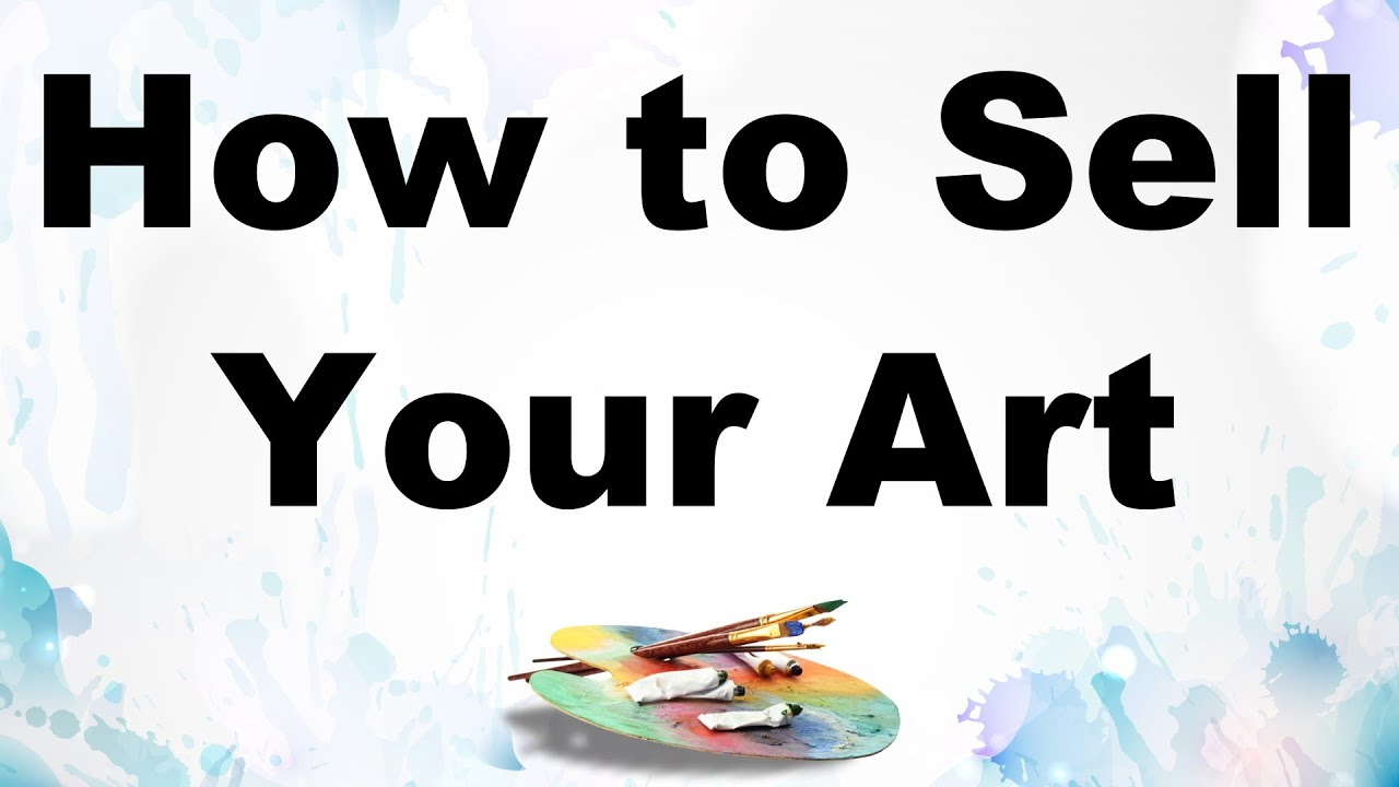 How to sell more paintings art youtube publicscrutiny Image collections