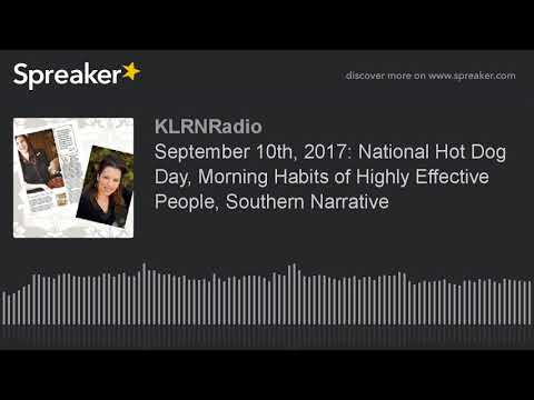 September 10th, 2017: National Hot Dog Day, Morning Habits of Highly Effective People, Southern Narr