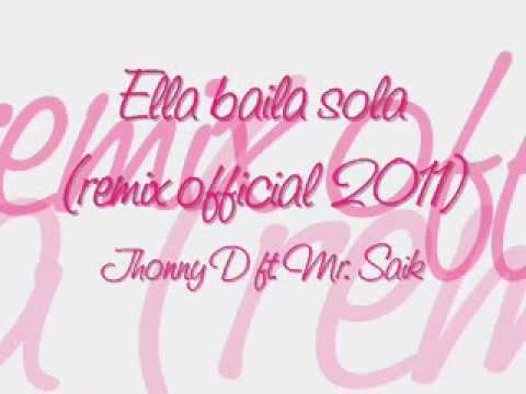 Ella baila sola (remix official 2011) - Jhonny D ft. Mr. Saik