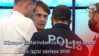 Günayın sözlərindən sonra Ramini yalnız polis işçisi saxlaya bildi (BizimləSən)