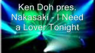 Ken Doh pres. Nakasaki - I need a lover tonight