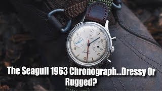 The Seagull 1963 Chronograph... Dressy Or Rugged?