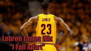 """LeBron James Mix - """"I Fall Apart"""" ᴴᴰ 2017"""