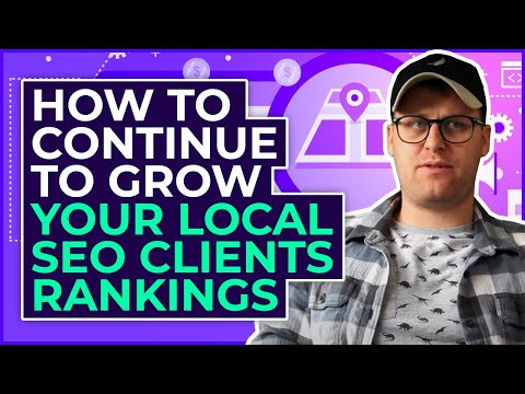 How To Continue To Grow Your Local SEO Clients Rankings