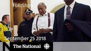 The National for September 25, 2018 — Cosby Sentencing, N.B. Politics, Pot Stocks