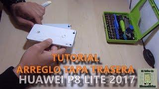 Tutorial desmontar y arreglar tapa trasera Huawei P8 Lite 2017