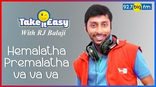R.J. பாலாஜி - Take it Easy - Hemalatha Premalatha va va va