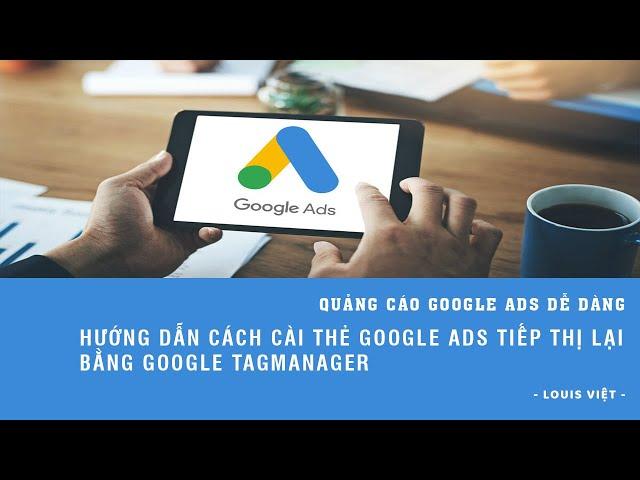 [CÔNG TY NDV VIỆT NAM] Hướng Dẫn Cách Cài Thẻ Google Ads Tiếp Thị Lại Bằng Google Tag Manager – Học Google Ads 2020