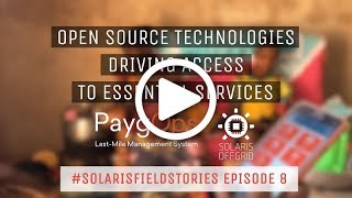 Open source technologies driving access to essential services #SolarisFieldStories Episode 8