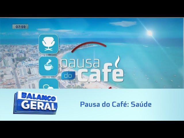 Pausa do Café: Saúde