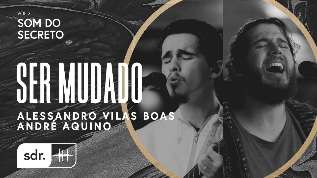 Som do Secreto Vol.2 | Som do Reino | 02 | Ser Mudado | Alessandro Vilas Boas Feat. André Aquino