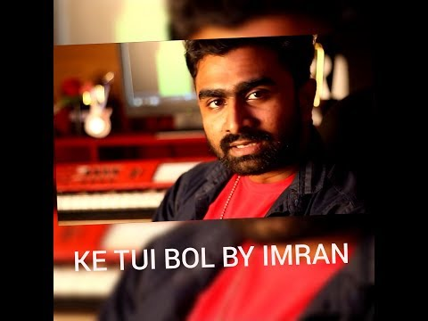 KE TUI BOL Covered By | IMRAN MAHMUDUL | REMIX Version  2017 NEW VIDEO SONG