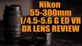 Nikon 55-300mm f 4 5-5 6 G ED VR DX Lens Review with Sample images