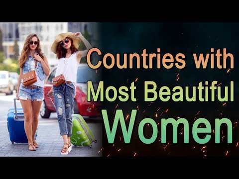 Countries with the Most Beautiful Women in the World | Travel Nfx