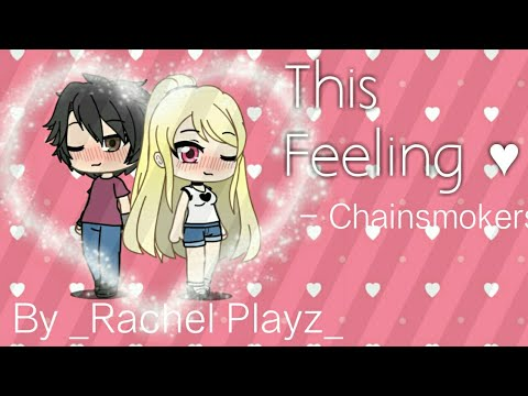 _This Feeling - The Chainsmokers - A Gacha Life Music Video By _Rachel Edits_