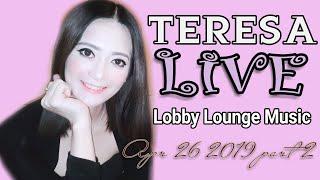 Teresa Live - Lobby Lounge Music - Apr 26 2019 part 2