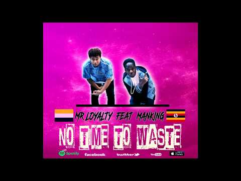 Mr Loyalty No Time To Waste Official Audio ft  Manking Triplets Ghetto Kids
