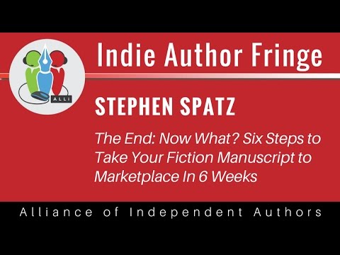 The End: Now what? Six steps to take your Manuscript to Market in Six Weeks: Steven Spatz