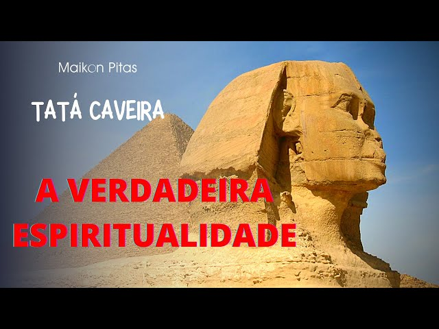 TATÁ CAVEIRA: O VERDADEIRO CAMINHO ESPIRITUAL    Maikon Pitas