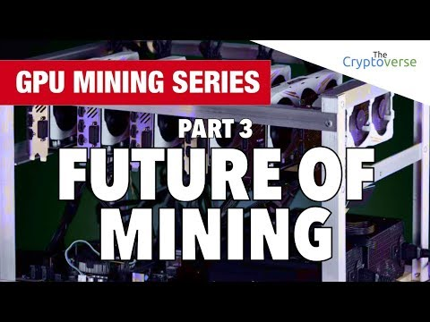 GPU Mining Series - Part 3 - The Future Of Crypto Mining
