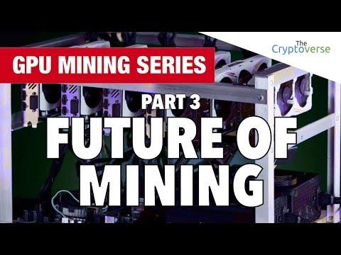 GPU Mining Series - Part 3 - The Future Of Crypto Mining