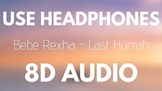 Bebe Rexha - Last Hurrah (8D AUDIO) Video