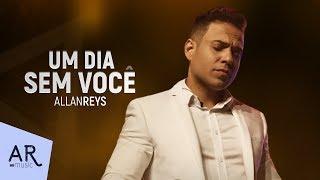 Allan Reys - UM DIA SEM VOCÊ - (VIDEO OFICIAL)