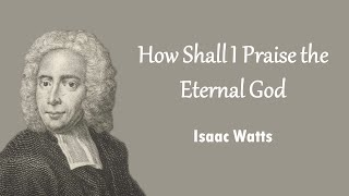 Download How Shall I Praise the Eternal God MP3 song and Music Video