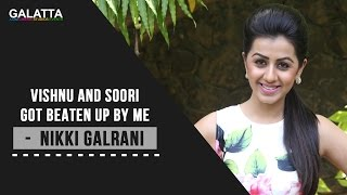 Vishnu and Soori Got Beaten Up By Me - Nikki Galrani