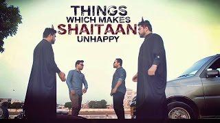 How To Make Shaitan Unhappy | The Idiotz