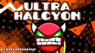 Geometry Dash [2.0] (DEMON?) - Ultra Halcyon Circles - by CreatorArctur & More