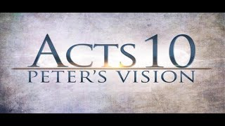 Acts 10 Peter's Vision - I love this chapter