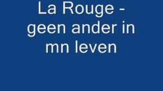 La rouge - geen ander in mn leven