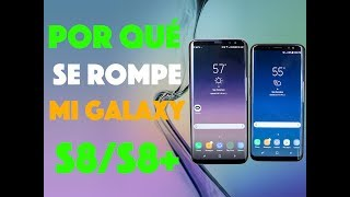 Por qué se rompe mi Galaxy S8/S8+