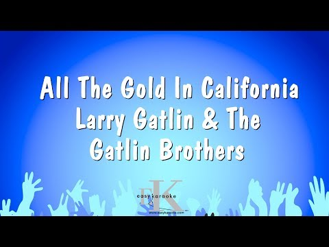 All The Gold In California - Larry Gatlin & The Gatlin Brothers (Karaoke Version)